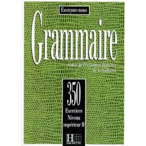 Grammaire 350 exercices - niveau superieur II - podręcznik