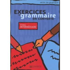 Exercices de Grammaire en Contexte. Niveau Intermediaire