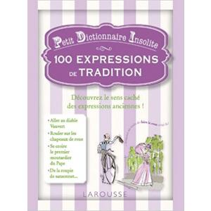 Petit Dictionnaire Insolite 100 expressions de tradition