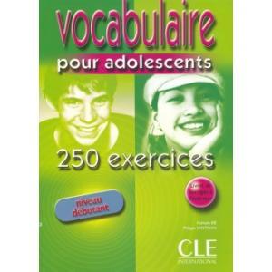 Vocabulaire Pour Adolescent. 250 Exercices. Niveau Debutant