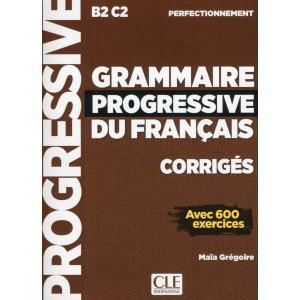 Grammaire Progressive du Francais. Niveau Perfectionnement. B2-C2 Corriges