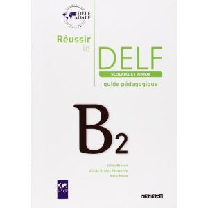 Reussir le DELF B1 Scolaire et junior Przewodnik metodyczny