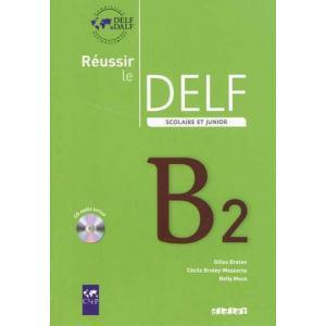 Reussir le DELF B2 Scolaire et Junior + CD