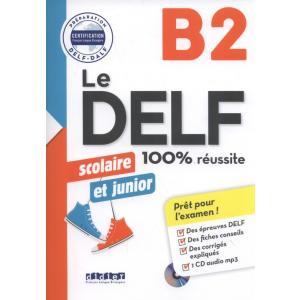 Le DELF B2 scolaire et junior 100% reussite + CD