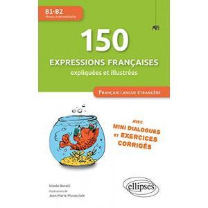150 expressions francaises expliquees et illustrees B1-B2