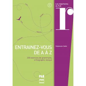 Entrainez vous de A a Z 200 exercices de grammaire , orthographe, lexique A1/C1