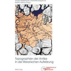 Topographien Der Antike in Der Literarischen Aufklaerung