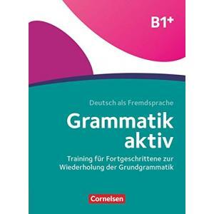 Grammatik aktiv B1+. Training für Fortgeschrittene zur Wiederholung der Grundgrammatik: Übungsbuch