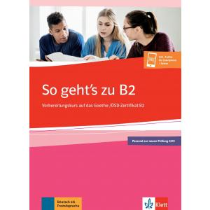 So Geht's zu B2. Vorbereitungskurs auf das Goethe-/ÖSD-Zertifikat B2. Ćwiczenia + Materiały Online