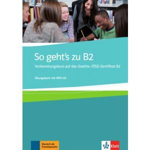 So Geht's zu B2. Vorbereitungskurs auf das Goethe-/ÖSD-Zertifikat B2. Ćwiczenia + MP3