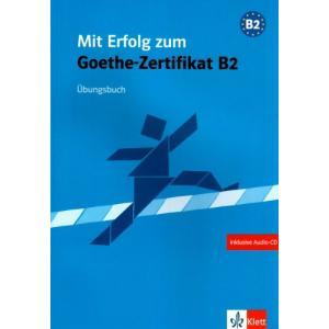 Mit Erfolg Zum Goethe-Zertifikat B2. Ćwiczenia + CD