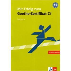 Mit Erfolg Zum Goethe-Zertifikat C1. Testy + CD