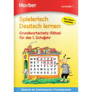 Spielerisch Deutsch Lernen. Grundwortschatz-Raetsel fur das 1. Schuljahr. Lernstufe 1