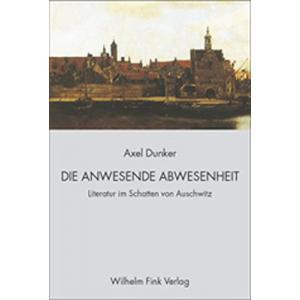 Die anwesende Abwesenheit : Literatur im Schatten von Auschwitz