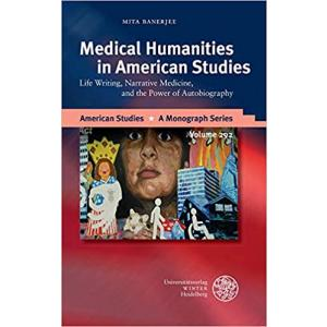 Medical Humanities in American Studies : Life Writing, Narrative Medicine, and the Power of Autobiog