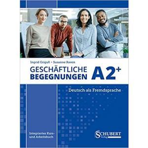 Geschäftliche Begegnungen A2+: Integriertes Kurs- und Arbeitsbuch