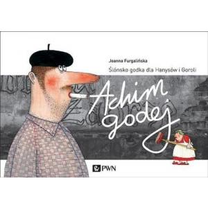 Achim Godej. Ślónsko godka dla Hanysów i Goroli