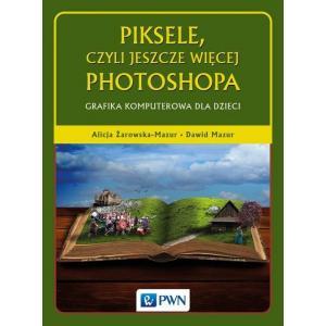Piksele, Czyli Jeszcze Więcej Photoshopa. Grafika Komputerowa Dla Dzieci