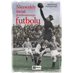 Niezwykły Świat Przedwojennego Futbolu