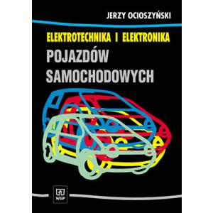 Elektrotechnika i Elektronika Pojazdów Samochodowych. Podręcznik dla Technikum