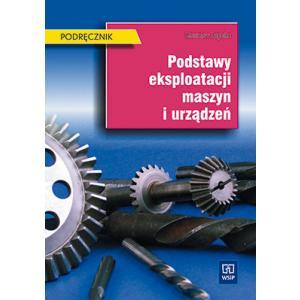 Podstawy eksploatacji maszyn i urządzeń Technikum Mechaniczne. Podręcznik