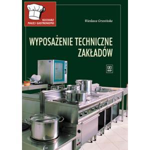 Kucharz Małej Gastronomii. Wyposażenie Techniczne Zakładów. Podręcznik. Zasadnicza Szkoła Zawodowa