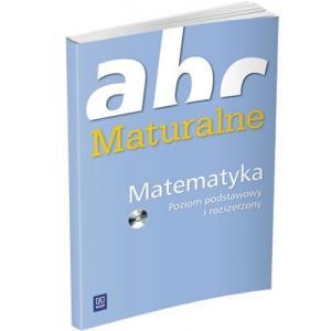 ABC Maturalne. Matematyka. Poziom Podstawowy i Rozszerzony