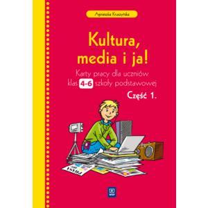 Kultura, media i ja ! Szkoła Podstawowa kl. 4-6 Karty pracy część 1