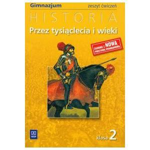Przez Tysiąclecia i Wieki. Historia. Ćwiczenia. Klasa 2. Gimnazjum