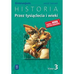 Przez Tysiąclecia i Wieki. Historia. Ćwiczenia. Klasa 3. Gimnazjum