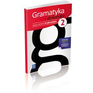 Gramatyka i Stylistyka. Ćwiczenia z Dostępem Do Platformy Internetowej WSiPnet. Klasa 2. Gimnazjum