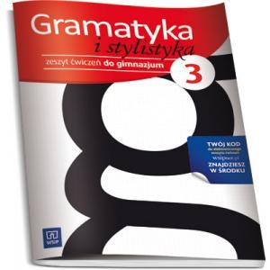 Gramatyka i Stylistyka. Ćwiczenia z Dostępem Do Platformy Internetowej WSiPnet. Klasa 3. Gimnazjum