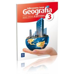 Odkrywamy Świat. Geografia. Ćwiczenia. Klasa 3. Gimnazjum