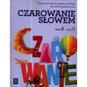 Czarowanie Słowem. Język Polski. Ćwiczenia. Klasa 5 Część 2. Szkoła Podstawowa
