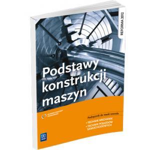 Podstawy konstrukcji maszyn. Podręcznik do nauki zawodu wyd. 2013 (S)