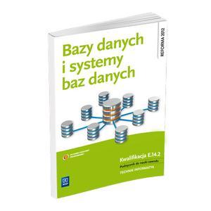 Bazy Danych i Systemy Baz Danych. Kwalifikacja E.14.2. Podręcznik do Nauki Zawodu Technik Informatyk