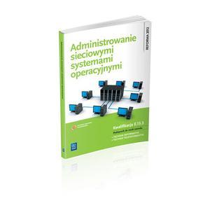 Administrowanie Sieciowymi Systemami Operacyjnymi. Kwalifikacja E.13.3. Podręcznik do Nauki Zawodu Technik Informatyk