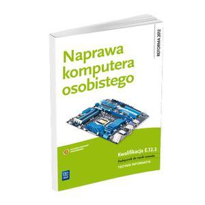 Naprawa Komputera Osobistego. Kwalifikacja E.12.3. Podręcznik do Nauki Zawodu Technik Informatyk