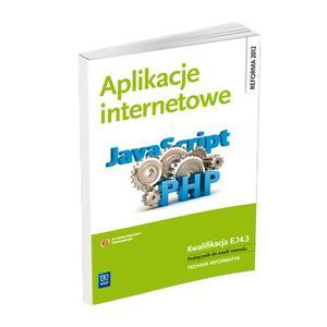 Aplikacje Internetowe. Kwalifikacja E.14.3. Podręcznik Do Nauki Zawodu Technik Informatyk