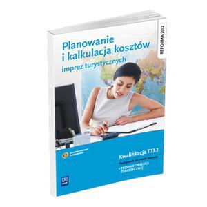 Planowanie i Kalkulacja Kosztów Imprez Turystycznych. Kwalifikacja T.13.1. Podręcznik do Nauki Zawodu Technik Obsługi Turystycznej