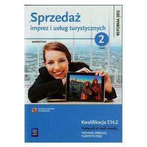 Sprzedaż Imprez i Usług Turystycznych Kwalifikacja T.14.2. Marekting Część 2. Podręcznik do Nauki Zawodu Technik Obsługi Turystycznej