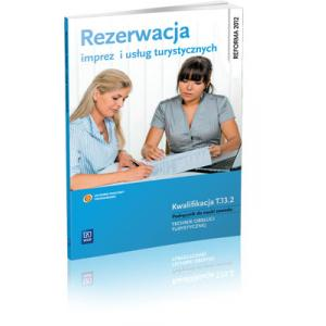 Rezerwacja Imprez i Usług Turystycznych. Kwalifikacja T.13.2. Podręcznik do Nauki Zawodu Technik Obsługi Turystycznej + CD