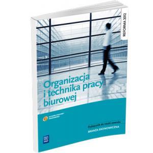 Organizacja i Technika Pracy Biurowej. Podręcznik Do Nauki Zawodu z Branży Ekonomicznej
