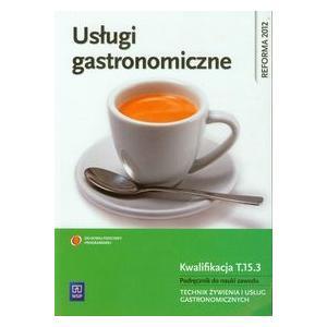 Usługi Gastronomiczne. Kwalifikacja T.15.3. Podręcznik do Nauki Zawodu Technik Żywienia i Usług Gastronomicznych