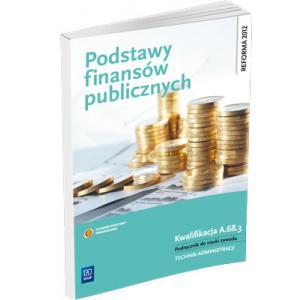 Podstawy Finansów Publicznych. Kwalifikacja A.68.3. Podręcznik do Nauki Zawodu Technik Administracji