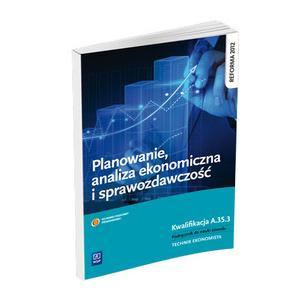 Planowanie, Analiza Ekonomiczna i Sprawozdawczość. Kwalifikacja A.35.3. Podręcznik do Nauki Zawodu Technik Ekonomista