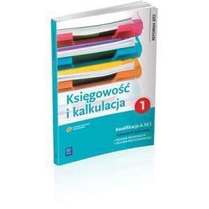 Księgowość i Kalkulacja Część 1. Kwalifikacja A.36.1. Podręcznik do Zawodu Technik Ekonomista