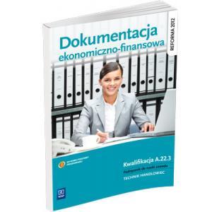 Dokumentacja Ekonomiczno-Finansowa. Kwalifikacja A.22.3. Podręcznik do Nauki Zawodu Technik Handlowiec