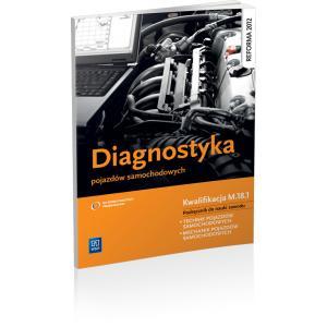 Diagnostyka Pojazdów Samochodowych. Kwalifikacja M.18.1. Podręcznik do Nauki Zawodu Technik Pojazdów Samochodowych