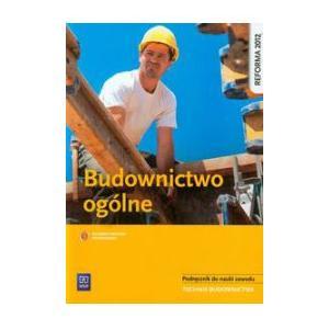Budownictwo Ogólne. Kwalifikacja B.16, B.18, B.20. Podręcznik do Nauki Zawodu Technik Budownictwa
